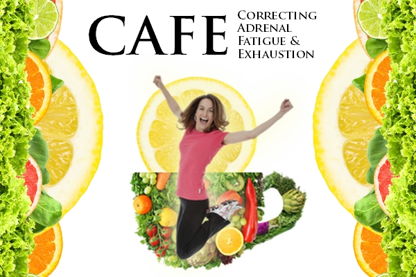CAFE - Correcting Adrenal Fatigue and Exhaustion