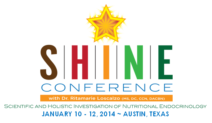 SHINE Conference - 2014 - Scientific and Holistic Investigation of Nutritional Endocrinology Conference with Dr. Ritamarie Loscalzo