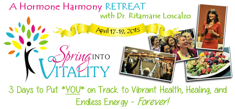 Spring Into Vitality - Hormone Harmony Retreat - 2015 - Dr Ritamarie - endless energy